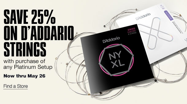 Save 25 percent on D'Addario strings with purchase of any Platinum Setup. Now through May 26. Get details.